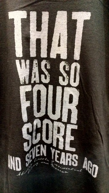 So Four Score and Seven Years Ago Tshirt at the Lincoln Library and Museum Gift Shop in Springfield IL (photo by Sheila Scarborough)