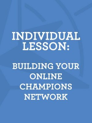 Lesson 4: Building Your Online Champions Network