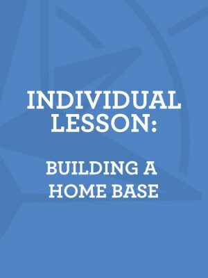 Lesson 2: Building a Home Base