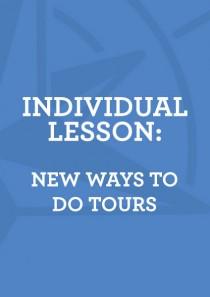 Lesson 6: New Ways To Do Tours