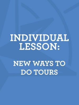 Lesson 6: New Ways To Do Tours